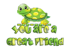 You are a Great Friend - CuteTurtle