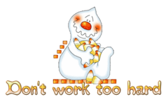 Don't work too hard - CandyCornGhost