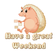Have a great WE - CutePorcupine