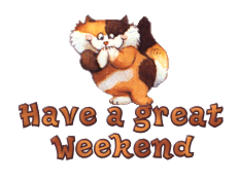 Have a great WE - GigglingKitten